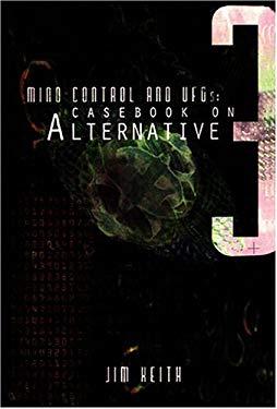 Mind Control and UFOs: Casebook on Alternative 3 9781931882446