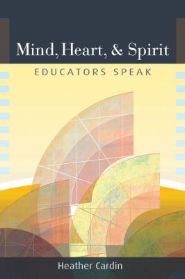 Mind, Heart, and Spirit: Educators Speak 9781931847667