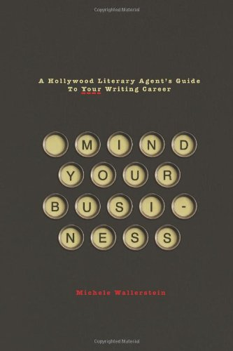 Mind Your Business: A Hollywood Literary Agent's Guide to Your Writing Career 9781932907766