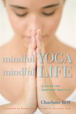 Mindful Yoga, Mindful Life: A Guide for Everyday Practice 9781930485204