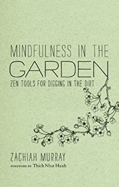 Mindfulness in the Garden: Zen Tools for Digging in the Dirt 9781937006150