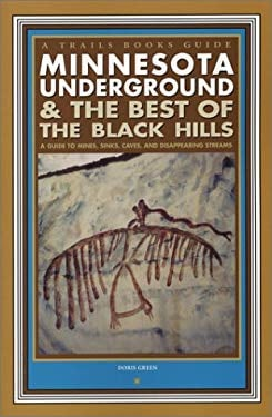 Minnesota Underground & the Best of the Black Hills: A Guide to Mines, Sinks, Caves and Disappearing Streams 9781931599245