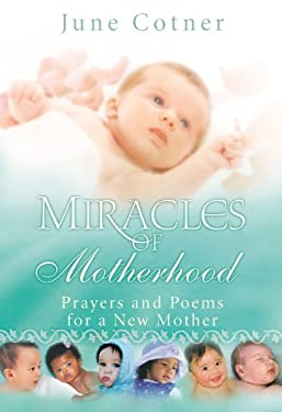 Miracles of Motherhood: Prayers and Poems for a New Mother 9781931722926