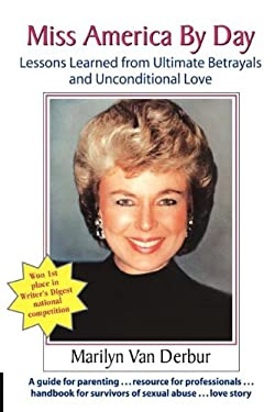 Miss America by Day: Lessons Learned from Ultimate Betrayals and Unconditional Love 9781935689515