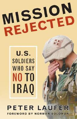 Mission Rejected: U.S. Soldiers Who Say No to Iraq 9781933392226