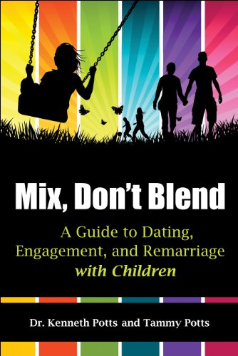 Mix, Don't Blend: A Guide to Dating, Engagement, and Remarriage with Children 9781936214112