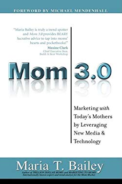 Mom 3.0: Marketing with Today's Mothers by Leveraging New Media & Technology 9781932279900
