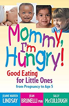 Mommy, I'm Hungry!: Good Eating for Little Ones from Pregnancy to Age 5 9781932538540