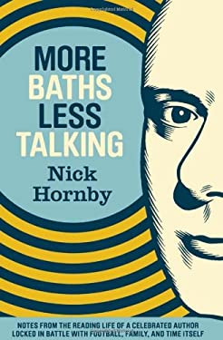 More Baths Less Talking: Notes from the Reading Life of a Celebrated Author Locked in Battle with Football, Family, and Time Itself 9781938073052