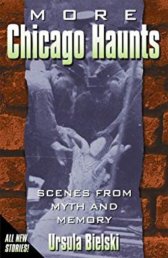 More Chicago Haunts: Scenes from Myth and Memory 9781933272146
