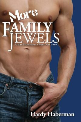 More Family Jewels: Further Explorations in Male Genitorture 9781934625095