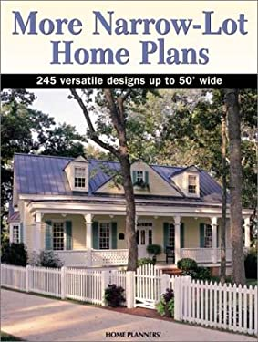 More Narrow-Lot Home Plans: 245 Versatile Designs Up to 50 Feet Wide 9781931131131