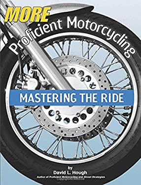 More Proficient Motorcycling: Mastering the Ride 9781931993036