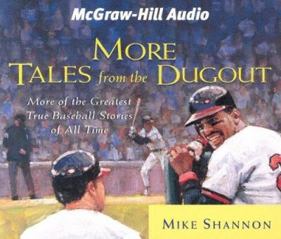 More Tales from the Dugout: More of the Greatest True Baseball Stories of All Time 9781932378511