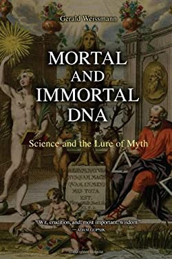 Mortal and Immortal DNA: Science and the Lure of Myth 9781934137161