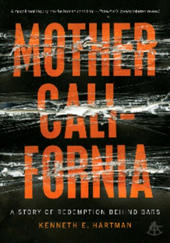 Mother California: A Story of Redemption Behind Bars 9781934633946