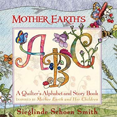 Mother Earth's ABC: A Quilted Alphabet & Story Book 9781933308203