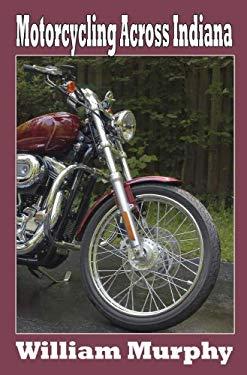 Motorcycling Across Indiana 9781933926056