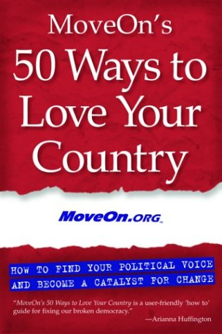 Moveon's 50 Ways to Love Your Country: How to Find Your Political Voice and Become a Catalyst for Change 9781930722293
