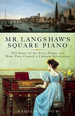 Mr. Langshaw's Square Piano: The Story of the First Pianos and How They Caused a Cultural Revolution 9781933346212