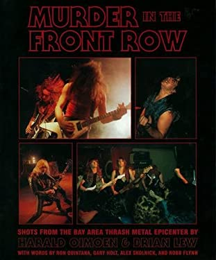 Murder in the Front Row: Shots from the Bay Area Thrash Metal Epicenter 9781935950035