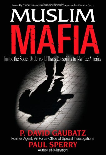 Muslim Mafia: Inside the Secret Underworld That's Conspiring to Islamize America 9781935071105