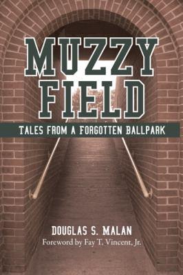 Muzzy Field: Tales from a Forgotten Ballpark 9781935278849