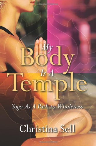 My Body Is a Temple: Yoga as a Path to Wholeness 9781935387190