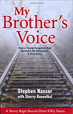 My Brother's Voice: How a Young Hungarian Boy Survived the Holocaust: A True Story 9781932173093