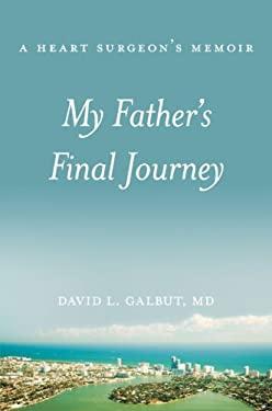 My Fathers Final Journey: A Heart Surgeons Memoir 9781934440452