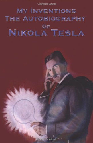 My Inventions: The Autobiography of Nikola Tesla 9781934451779