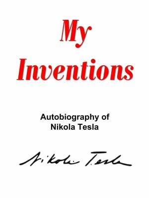 My Inventions: The Autobiography of Nikola Tesla 9781936690312