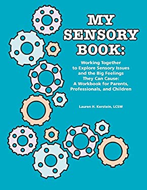 My Sensory Book: Working Together to Explore Sensory Issues and the Big Feelings They Can Cause: A Workbook for Parents, Professionals, 9781934575215