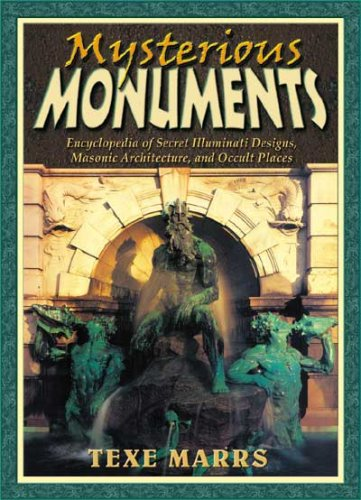 Mysterious Monuments: Encyclopedia of Secret Illuminati Designs, Masonic Architecture, and Occult Places 9781930004467