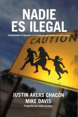 Nadie Es Ilegal: Combatiendo el Racismo y la Violencia de Estado en la Frontera = No One Is Illegal 9781931859639
