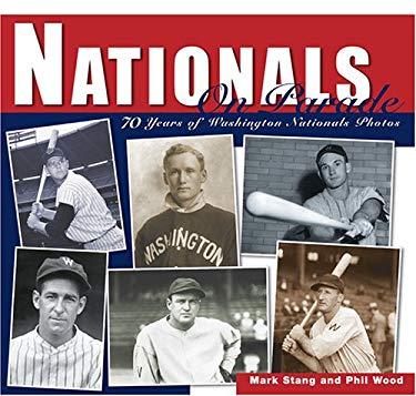 Nationals on Parade: 70 Years of Washington Nationals Photos 9781933197029