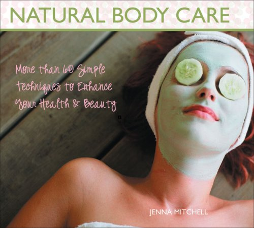 Natural Body Care: More Than 60 Simple Techniques to Enhance Your Health & Beauty 9781933317748