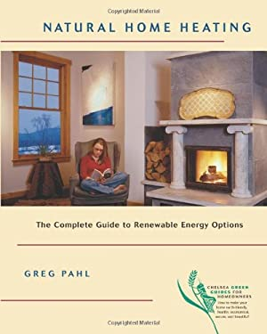 Natural Home Heating: The Complete Guide to Renewable Energy Options 9781931498227