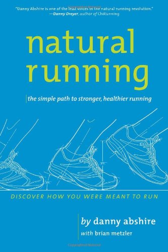 Natural Running: The Simple Path to Stronger, Healthier Running 9781934030653