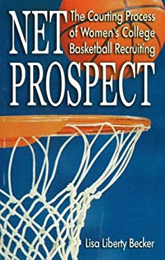 Net Prospect: The Courting Process of Women's College Basketball Recruiting 9781930546561