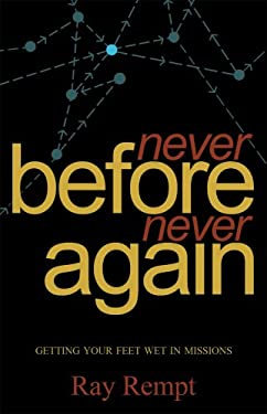 Never Before...Never Again: Getting Your Feet Wet in Missions 9781932307740