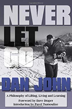 Never Let Go: A Philosophy of Lifting, Living and Learning 9781931046381
