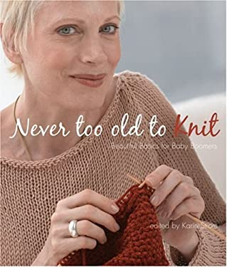 Never Too Old to Knit: Beautiful Basics for Baby Boomers 9781933027081