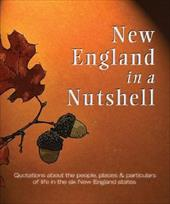 New England in a Nutshell: Quotations about the People, Places, & Particulars of Life in the Six New England States 7811514