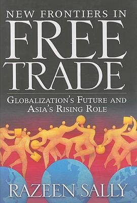 New Frontiers in Free Trade: Globalization's Future and Asia's Rising Role 9781933995212