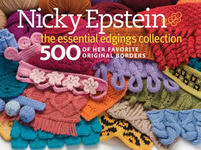Nicky Epstein the Essential Edgings Collection: 500 of Her Favorite Original Borders 9781936096473