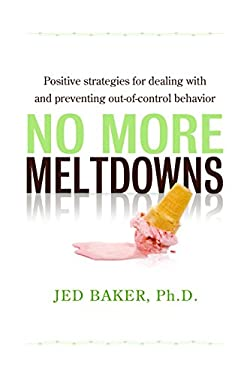 No More Meltdowns: Positive Strategies for Dealing with and Preventing Out-Of-Control Behavior 9781932565621