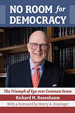 No Room for Democracy: The Triumph of Ego Over Common Sense 9781933360331