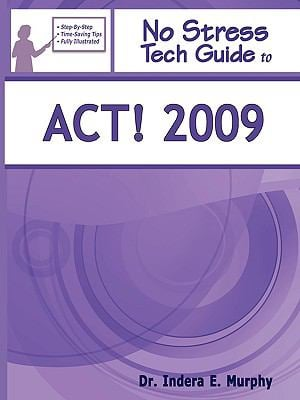 No Stress Tech Guide to ACT! 2009 9781935208075
