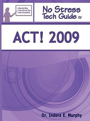 No Stress Tech Guide to ACT! 2009 9781935208075